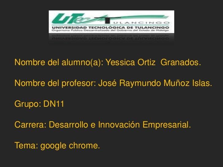 Nombre del alumno(a): Yessica Ortiz Granados.Nombre del profesor: José Raymundo Muñoz Islas.Grupo: DN11Carrera: Desarrollo...