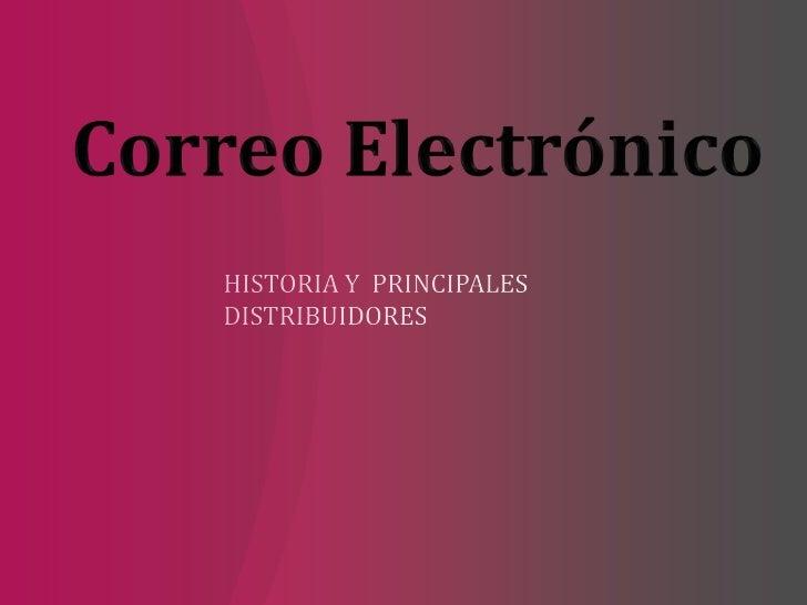 HISTORIA Y PRINCIPALES DISTRIBUIDORES<br />Correo Electrónico <br />