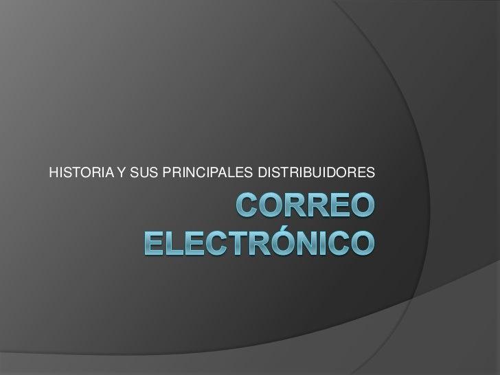 Correo electrónico<br />HISTORIA Y SUS PRINCIPALES DISTRIBUIDORES<br />