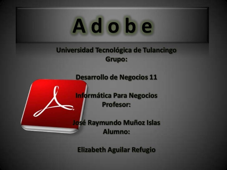 AdobeUniversidad Tecnológica de Tulancingo               Grupo:     Desarrollo de Negocios 11     Informática Para Negocio...