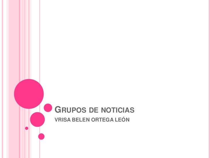 Grupos de noticias<br />VRISA BELEN ORTEGA LEÓN<br />