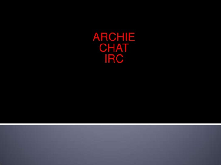 ARCHIE  <br />CHAT<br />IRC<br />