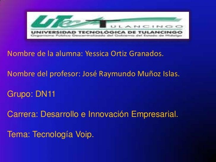 Nombre de la alumna: Yessica Ortiz Granados.Nombre del profesor: José Raymundo Muñoz Islas.Grupo: DN11Carrera: Desarrollo ...