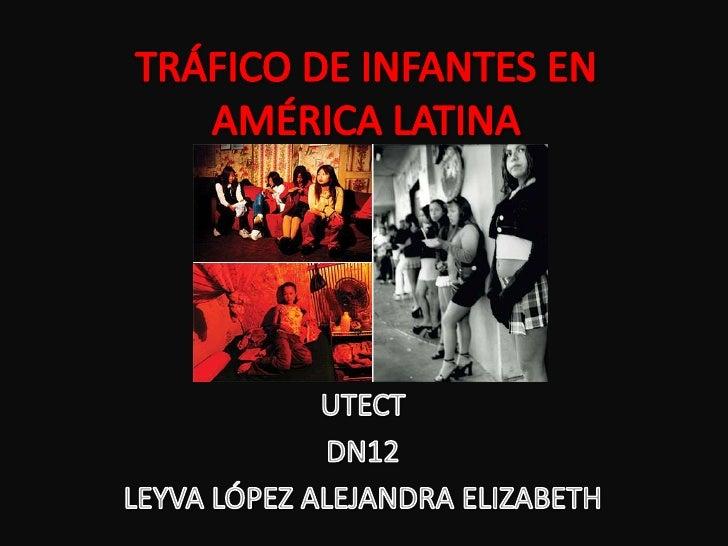 TRÁFICO DE INFANTES EN AMÉRICA LATINA<br />UTECT<br />DN12<br />LEYVA LÓPEZ ALEJANDRA ELIZABETH<br />