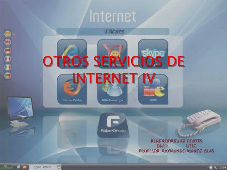 OTROS SERVICIOS DE INTERNET IV<br />RENÉ RODRÍGUEZ CORTES<br />DN12              UTEC<br />PROFESOR: RAYMUNDO MUÑOZ ISLAS<...