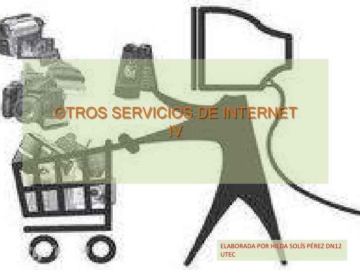 OTROS SERVICIOS DE INTERNETIV<br />ELABORADA POR HILDA SOLÍS PÉREZ DN12 UTEC<br />