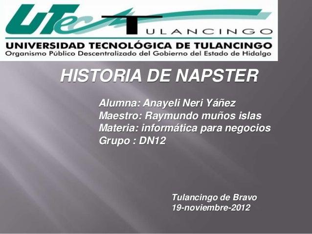 HISTORIA DE NAPSTER   Alumna: Anayeli Neri Yáñez   Maestro: Raymundo muños islas   Materia: informática para negocios   Gr...