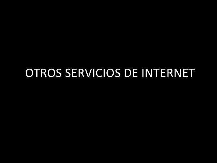 OTROS SERVICIOS DE INTERNET <br />
