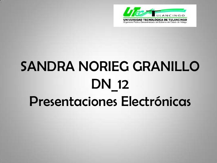 SANDRA NORIEG GRANILLODN_12Presentaciones Electrónicas<br />