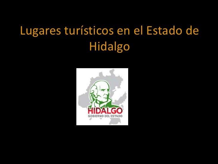 Lugares turísticos en el Estado de             Hidalgo