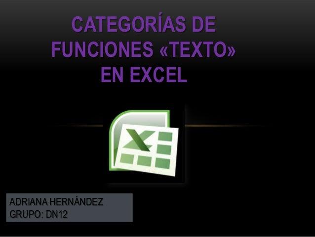 CATEGORÍAS DE       FUNCIONES «TEXTO»           EN EXCELADRIANA HERNÁNDEZGRUPO: DN12