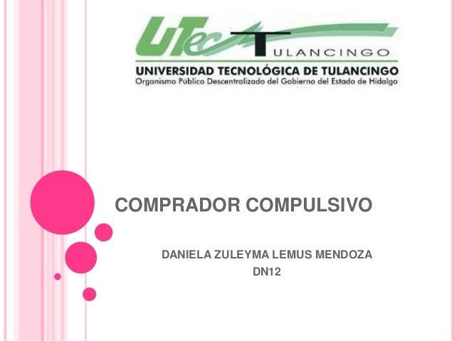 COMPRADOR COMPULSIVO   DANIELA ZULEYMA LEMUS MENDOZA               DN12