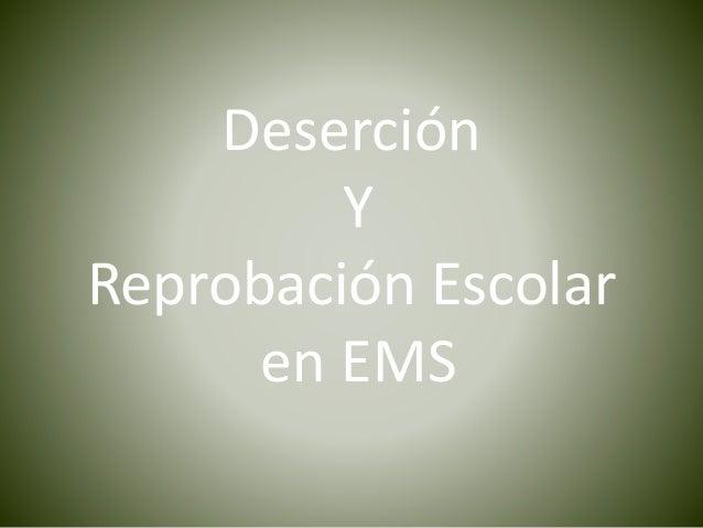 Deserción Y Reprobación Escolar en EMS