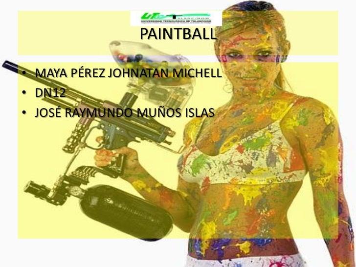 PAINTBALL• MAYA PÉREZ JOHNATAN MICHELL• DN12• JOSÉ RAYMUNDO MUÑOS ISLAS