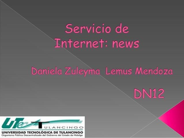    El servicio de News es un sistema de    discusión distribuido en Internet. Está    formado por un conjunto de grupos  ...