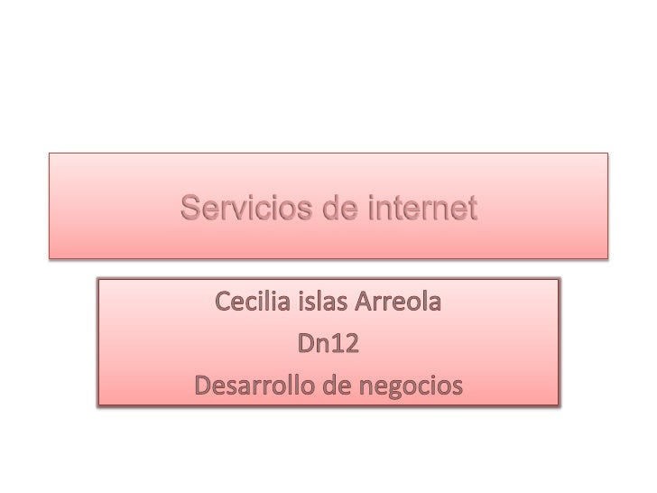 Servicios de internet<br />Cecilia islas Arreola<br />Dn12<br />Desarrollo de negocios<br />
