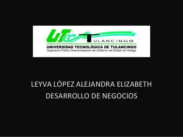 LEYVA LÓPEZ ALEJANDRA ELIZABETH DESARROLLO DE NEGOCIOS