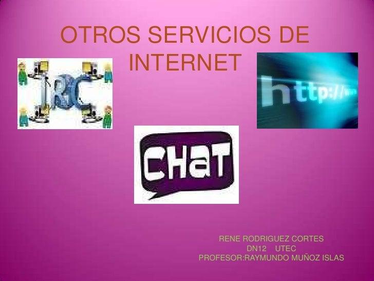 OTROS SERVICIOS DE INTERNET<br />RENE RODRIGUEZ CORTES<br />DN12    UTEC<br />PROFESOR:RAYMUNDO MUÑOZ ISLAS<br />