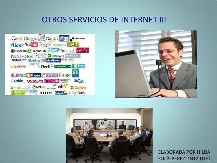 OTROS SERVICIOS DE INTERNET III<br />ELABORADA POR HILDA SOLÍS PÉREZ DN12 UTEC<br />