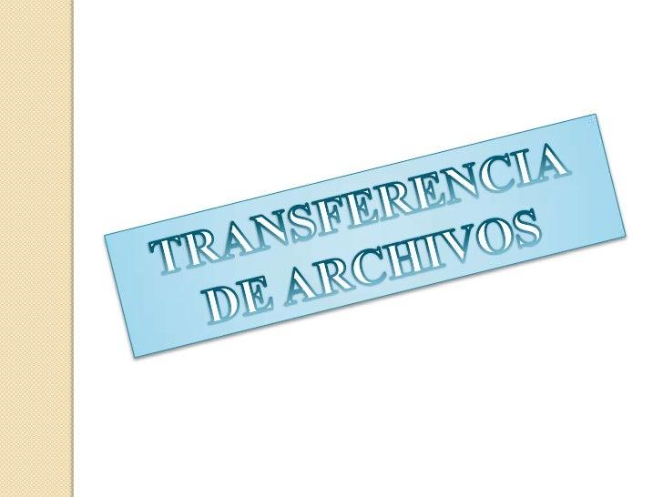 TRANSFERENCIA DE ARCHIVOS<br />