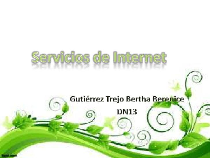 Servicios de Internet<br />Gutiérrez Trejo Bertha Berenice<br />DN13<br />