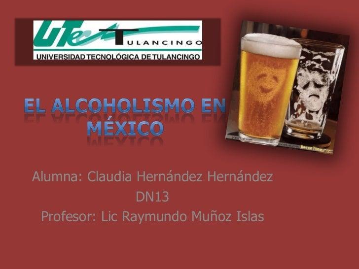 Alumna: Claudia Hernández Hernández                 DN13 Profesor: Lic Raymundo Muñoz Islas