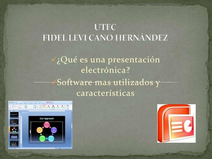UTECFIDEL LEVI CANO HERNÁNDEZ<br /><ul><li>¿Qué es una presentación electrónica?