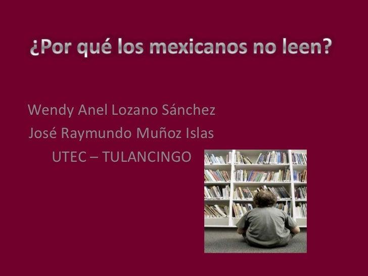 Wendy Anel Lozano SánchezJosé Raymundo Muñoz Islas   UTEC – TULANCINGO