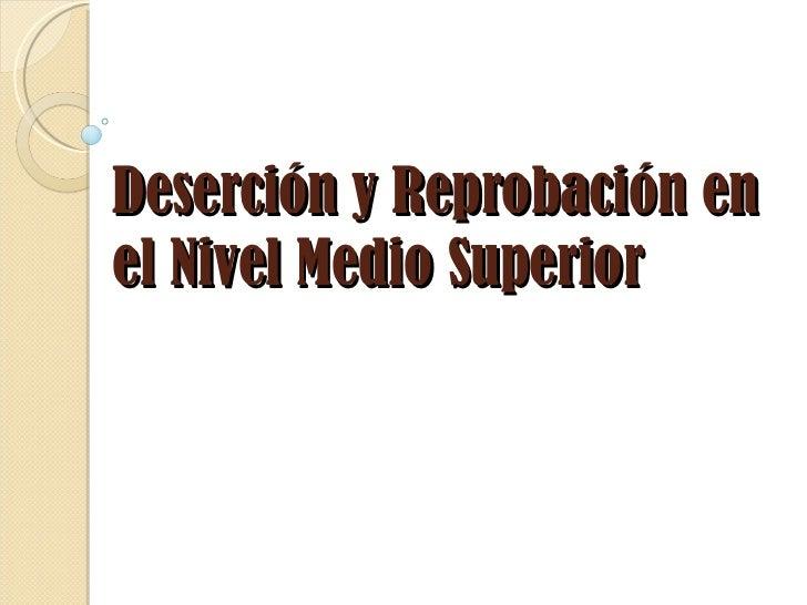 Deserción y Reprobación en el Nivel Medio Superior