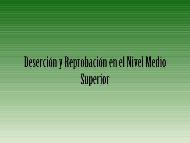 DeserciónyReprobaciónenelNivelMedio Superior