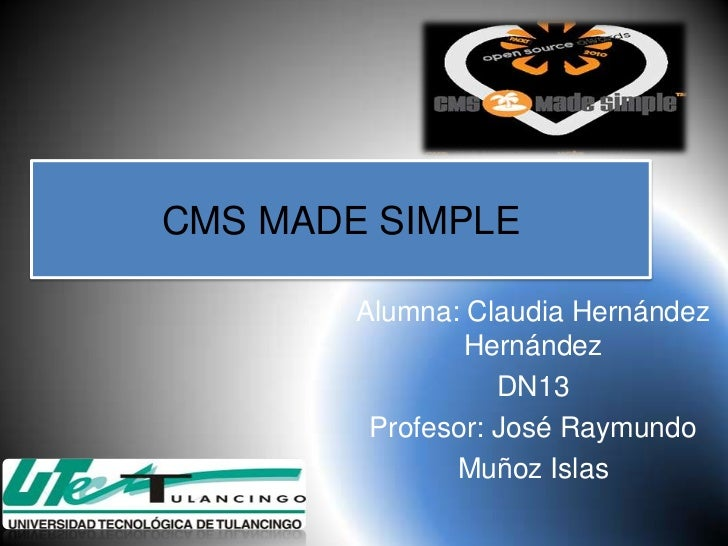 CMS MADE SIMPLE        Alumna: Claudia Hernández                Hernández                   DN13         Profesor: José Ra...