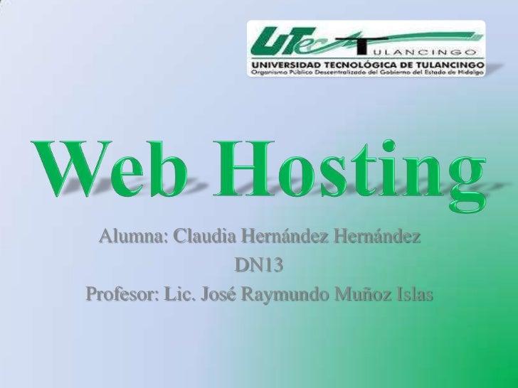 Alumna: Claudia Hernández Hernández                   DN13Profesor: Lic. José Raymundo Muñoz Islas