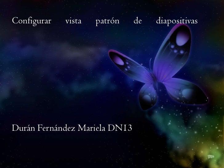 Configurar vista patrón de diapositivasDurán Fernández Mariela DN13<br />