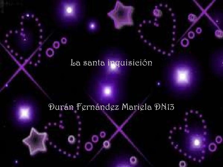 La santa inquisiciónDurán Fernández Mariela DN13<br />