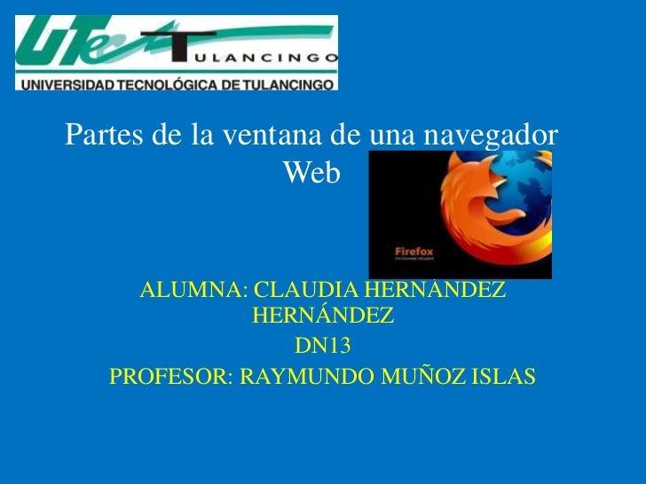 Partes de la ventana de una navegador                 Web     ALUMNA: CLAUDIA HERNÁNDEZ              HERNÁNDEZ            ...
