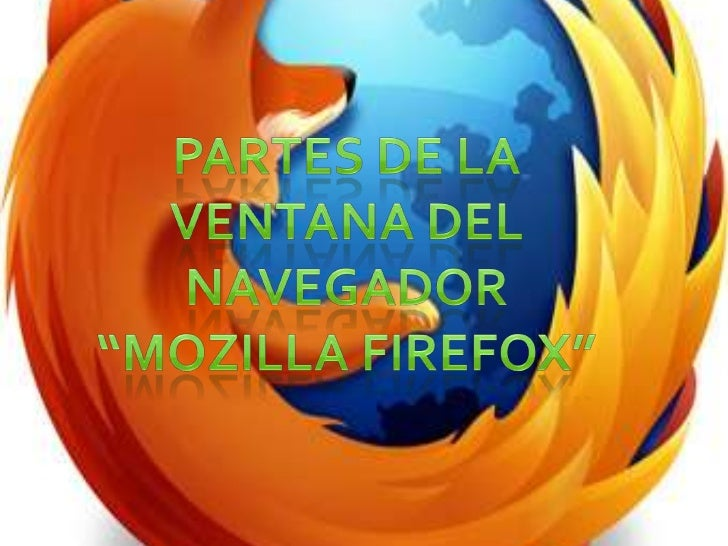 ¿Que es Mozilla firefox? Mozilla Firefox, el segundo navegador más  usado, es descendiente de Mozilla  Application Suite ...