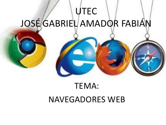UTEC JOSÉ GABRIEL AMADOR FABIÁN TEMA: NAVEGADORES WEB