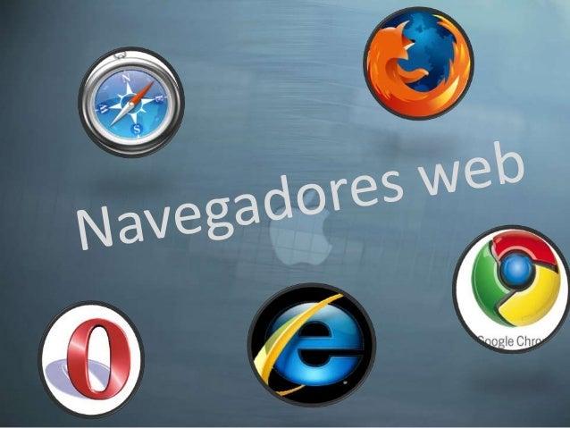 ¿Que es un navegador web? Un navegador web (browser) es un programa que permite ver la información que contiene una página...