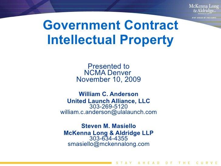 Government Contract Intellectual Property Presented to NCMA Denver  November 10, 2009 William C. Anderson United Launch Al...