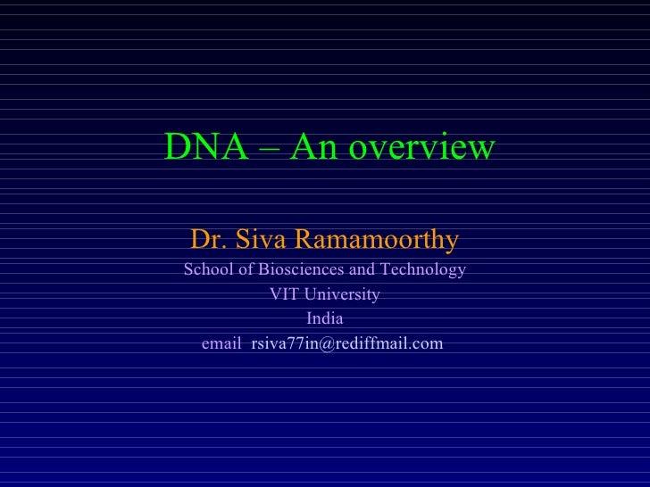 DNA – An overview <ul><li>Dr. Siva Ramamoorthy </li></ul><ul><li>School of Biosciences and Technology </li></ul><ul><li>VI...