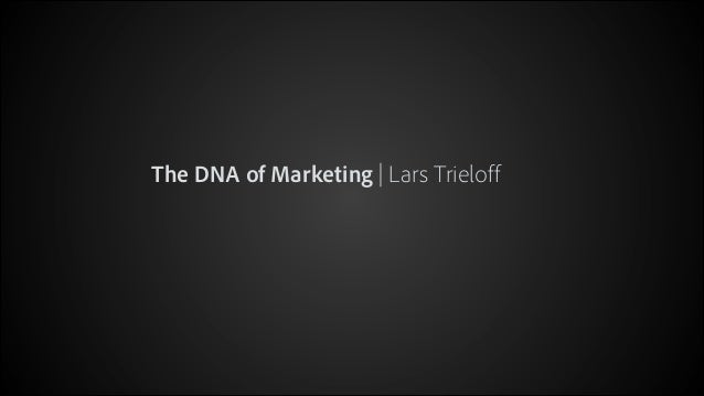 The DNA of Marketing | Lars Trieloff  © 2012 Adobe Systems Incorporated. All Rights Reserved.  1