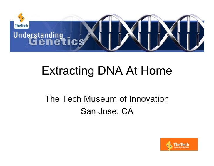 Extracting DNA At Home  The Tech Museum of Innovation         San Jose, CA