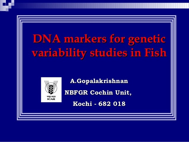 DNA markers for geneticvariability studies in Fish       A.Gopalakrishnan      NBFGR Cochin Unit,        Kochi - 682 018