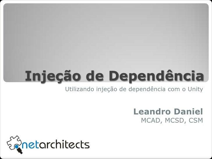 Injeção de Dependência<br />Leandro Daniel<br />MCAD, MCSD, CSM<br />Utilizando injeção de dependência com o Unity<br />