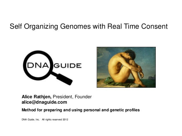 Self Organizing Genomes with Real Time Consent DNA Guide, Inc. All rights reserved 2012 Alice Rathjen, President, Founder ...
