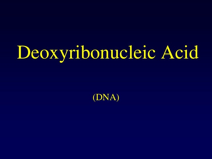 Deoxyribonucleic Acid<br />(DNA)<br />