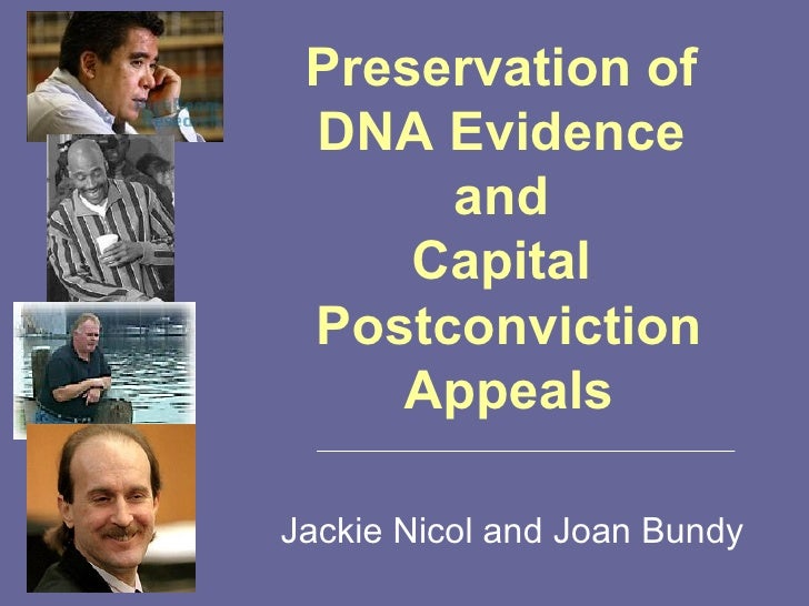 Preservation of  DNA Evidence  and  Capital  Postconviction Appeals Jackie Nicol and Joan Bundy