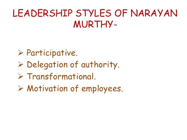 narayana murthy management style You can go through this presentation for your answer leadership qualities of  narayan murthy.