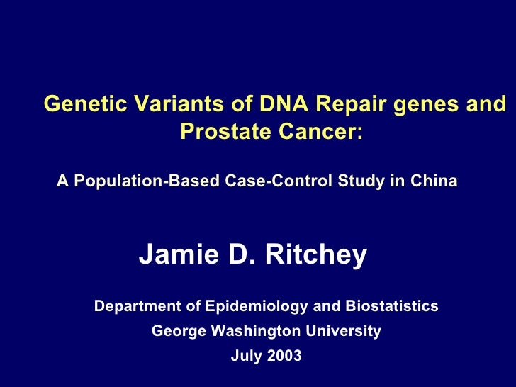 Genetic Variants of DNA Repair genes and Prostate Cancer:  Department of Epidemiology and Biostatistics  George Washington...