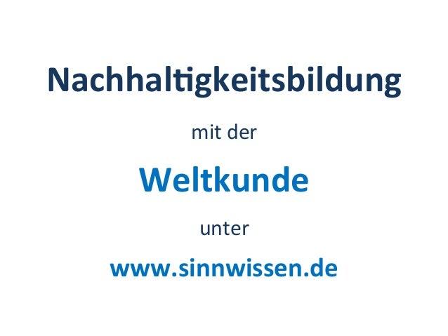 Nachhal&gkeitsbildung   www.sinnwissen.de   mit  der   Weltkunde   unter